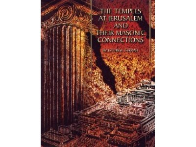 The Temples At Jerusalem And Their Masonic Connections (farrah)